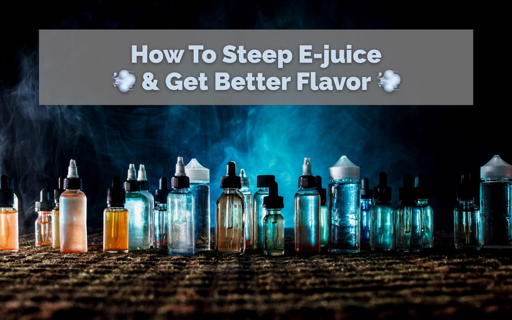 how to steep ejuice and get better flavor